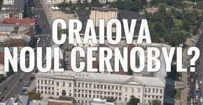 Craiova noul Cernobyl?