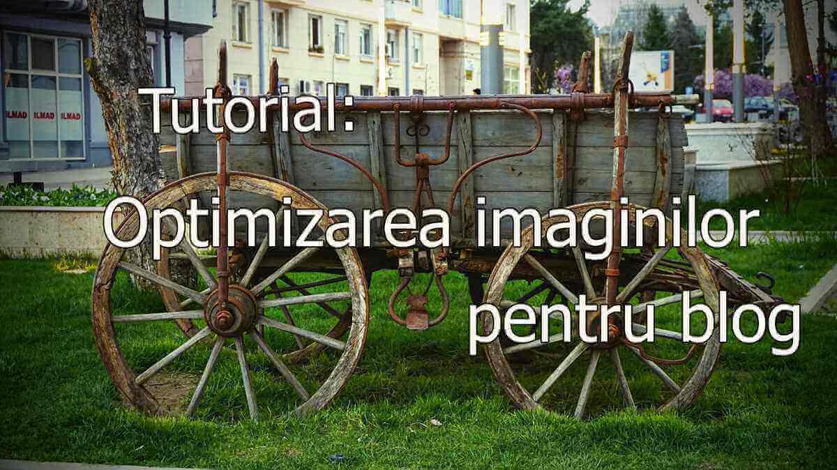 Tutorial: Optimizarea imaginilor pentru blog