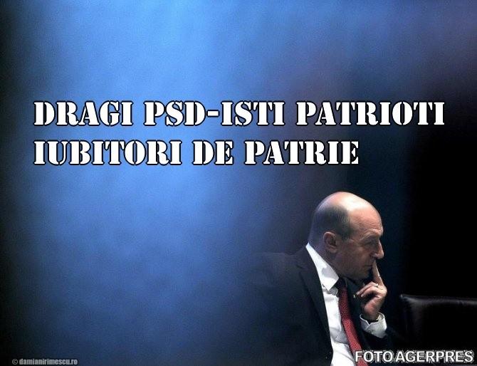 Dragi PSD-iști patrioți iubitori de țară