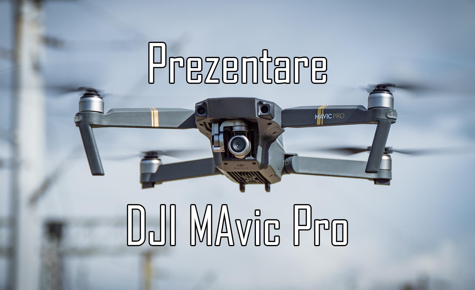 DJI Mavic Pro – Prezentare dronă